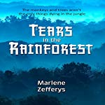 Tears in the Rainforest | Marlene Zefferys