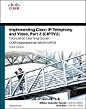Implementing Cisco IP Telephony and Video, Part 2 (CIPTV2) Foundation Learning Guide (CCNP Collaboration Exam 300-075 CIPT...