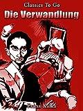 Die Verwandlung: Neubearbeitung der ungekürzten Originalfassung (Classics To Go 508) (German Edition)