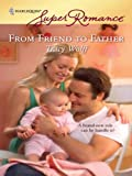 From Friend to Father (Harlequin Super Romance)