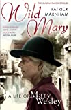 Wild Mary: The Life of Mary Wesley (0099498170) by Marnham, Patrick