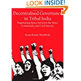 Decentralised Governance in Tribal India: Negotiating Space Between the State, Community and Civil Society