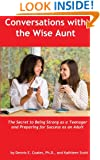 Conversations with the Wise Aunt: The Secret to Being Strong as a Teenager and Preparing for Success as an Adult