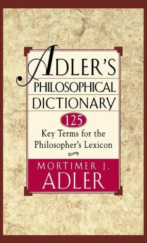 Adler's Philosophical Dictionary: 125 Key Terms for the Philosopher's Lexicon, MORTIMER J. ADLER
