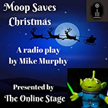 Moop Saves Christmas Performance by Mike Murphy Narrated by Jennifer Fournier, Ron Altman, Michele Eaton, Joseph Tabler, Jeff Moon, Peter Tucker, Maureen Boutilier