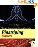 Pinstriping Masters Techniques, Tricks, and Special F/X for Laying Down the Line: Techniques, Tricks, and Special F/X for...