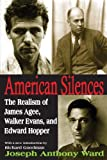 img - for American Silences: The Realism of James Agee, Walker Evans, and Edward Hopper book / textbook / text book
