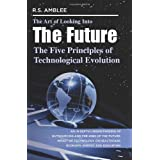The Art of Looking into the Future: The Five Principles of Technological Evolution ~ R. S. Amblee