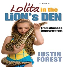 Lolita in the Lion's Den or Pre-Tween Juxtaposition: From Sexual Abuse to Empowerment Audiobook by Justin Forest Narrated by Steve Carlson