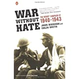 War Without Hate: The Desert Campaign of 1940-1943by John Bierman