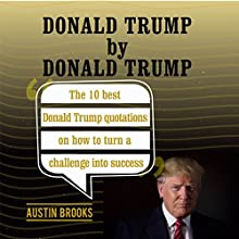 Donald Trump by Donald Trump: The 10 Best Donald Trump Quotations on How to Turn Challenges into Success Audiobook by Austin Brooks Narrated by Alan Sisto