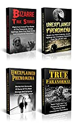 Unexplained Mysteries: Unexplained Mysteries Of The Ghostly Kind: Unexplained Phenomena, Bizarre True Stories And True Paranormal Box Set (True Ghost Stories And Hauntings, True Paranormal Hauntings)