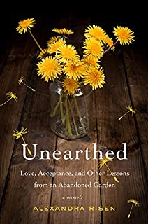 Book Cover: Unearthed: Love, Acceptance, and Other Lessons from an Abandoned Garden