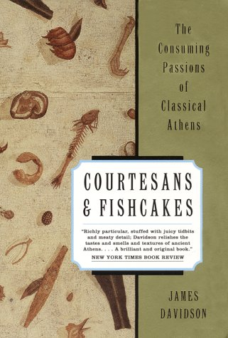 Courtesans and Fishcakes: The Consuming Passions of Classical Athens, James Davidson