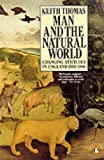 Man and the Natural World: Changing Attitudes in England, 1500-1800 (Penguin Press History) (0140146865) by Thomas, Keith