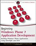 Nick Lecrenski Beginning Windows Phone 7 Application Development: Building Windows Phone Applications Using Silverlight and Xna (Wrox Programmer to Programmer)