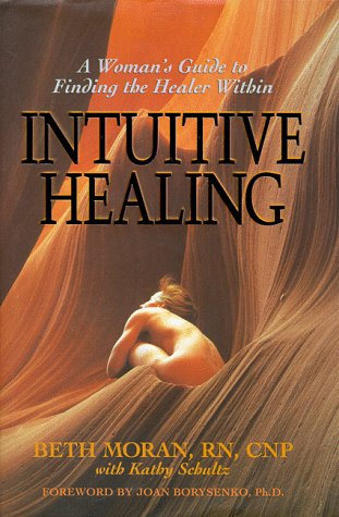 Intuitive Healing: A Woman's Guide to Finding the Healer Within, Beth Moran, Kathy Schultz