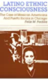 Latino Ethnic Consciousness: The Case of Mexican Americans and Puerto Ricans in Chicago