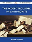 img - for The Ragged Trousered Philanthropists - The Original Classic Edition by Robert Tressell (2012-05-19) book / textbook / text book