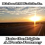 Into the Light: A Poets Journey | Richard M. Knittle Jr.