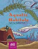 Aquatic Habitats: Exploring Desktop Ponds, Grades 2-6