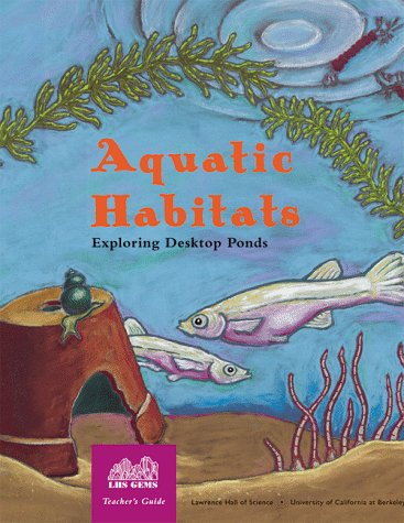 Aquatic Habitats: Exploring Desktop Ponds (Great Explorations in Math & Science (Gems) Series)