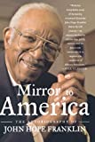 Mirror to America: The Autobiography of John Hope Franklin (0374530475) by John Hope Franklin