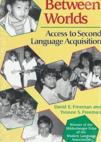 Between Worlds: Access to Second Language Acquisition, DAVID E. FREEMAN, YVONNE S. FREEMAN