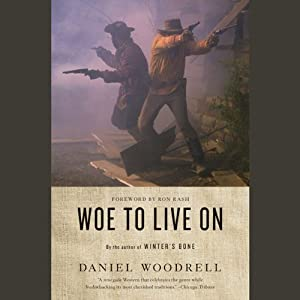 Woe to Live On: A Novel | [Daniel Woodrell, Ron Rash (foreword)]