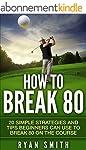 GOLF : HOW TO BREAK 80: 20 SIMPLE STR...