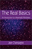 img - for The Real Basics: An Introduction to a Meaningful Worldview book / textbook / text book