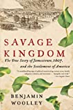 Savage Kingdom: The True Story of Jamestown, 1607, and the Settlement of America