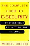img - for The Complete Guide To E-Security: Protect Your Privacy on the Internet book / textbook / text book