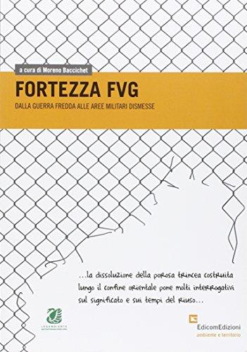 Fortezza FVG. Dalla guerra fredda alle aree militari dismesse