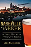 Chris Chamberlain Nashville Beer: A Heady History of Music City Brewing (American Palate)