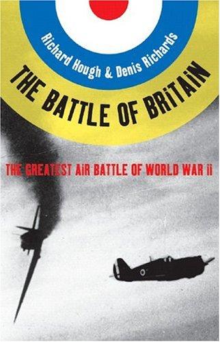 The Battle of Britain : The Greatest Air Battle of World War II, Richard Hough, Denis Richards