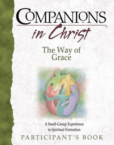 Companions in Christ The Way of Grace: A Small-Group Experiance in Spiritual Formation (Participant's Book)