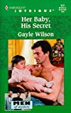 Her Baby, His Secret (Men Of Mystery) (Harlequin Intrigue Series) (0373225172) by Gayle Wilson