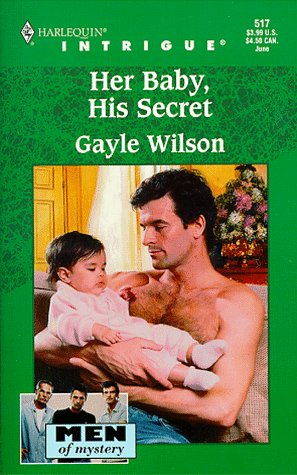Her Baby, His Secret (Men Of Mystery) (Harlequin Intrigue, No. 517), GAYLE WILSON