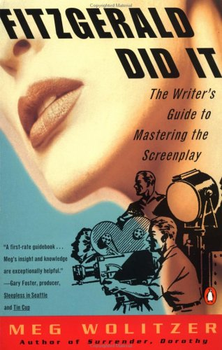 Fitzgerald Did It: The Writer's Guide to Mastering the Screenplay (Penguin Original), Meg Wolitzer