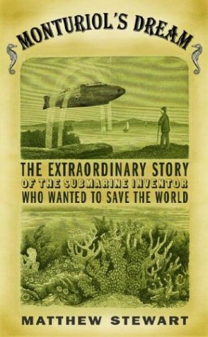 Monturiol's Dream: The Extraordinary Story of the Submarine Inventor Who Wanted to Save the World: Matthew Stewart: 9780375414398: Amazon.com: Books