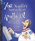 You Wouldn't Want to Be on Apollo 13: A Mission You'd Rather Not Go on (You Wouldn't Want to...)