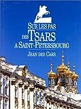 echange, troc Jean Des Cars - Sur les Pas des Tsars à Saint-Petersbourg