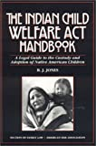 The Indian Child Welfare Act Handbook: A Legal Guide to the Custody and Adoption of Native American Children