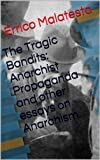 img - for The Tragic Bandits: Anarchist Propaganda and other essays on Anarchism. book / textbook / text book