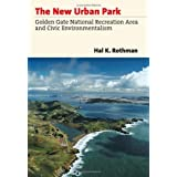 The New Urban Park: Golden Gate National Recreation Area and Civic Environmentalism ~ Hal Rothman