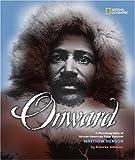 Onward: A Photobiography of African-American Polar Explorer Matthew Henson (National Geographic Photographer Series)