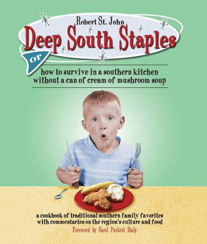 Deep South Staples: or How to Survive in a Southern Kitchen Without a Can of Cream of Mushroom Soup by Robert St. John
