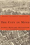 The City in Mind : Notes on the Urban Condition (0684845911) by Kunstler, James Howard