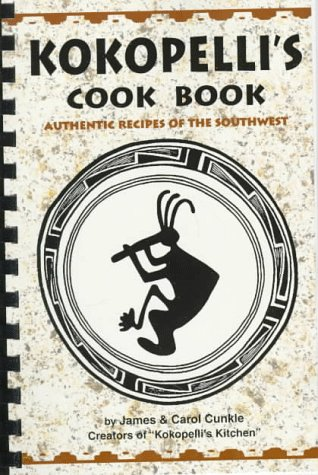 Kokopelli's Cook Book by Carol Cunkle, James Cunkle